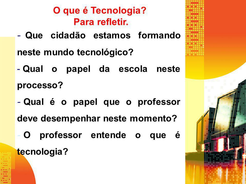 O que é Tecnologia Para refletir.