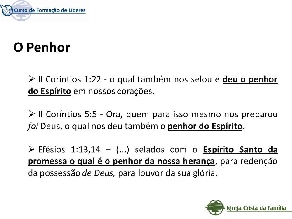O Penhor II Coríntios 1:22 - o qual também nos selou e deu o penhor do Espírito em nossos corações.