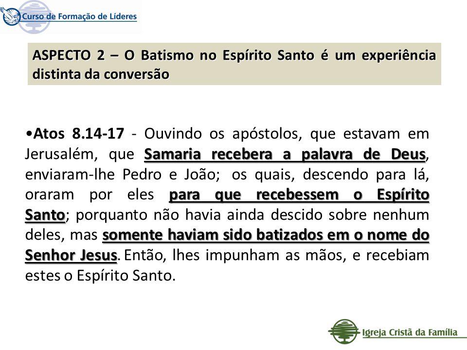 ASPECTO 2 – O Batismo no Espírito Santo é um experiência distinta da conversão