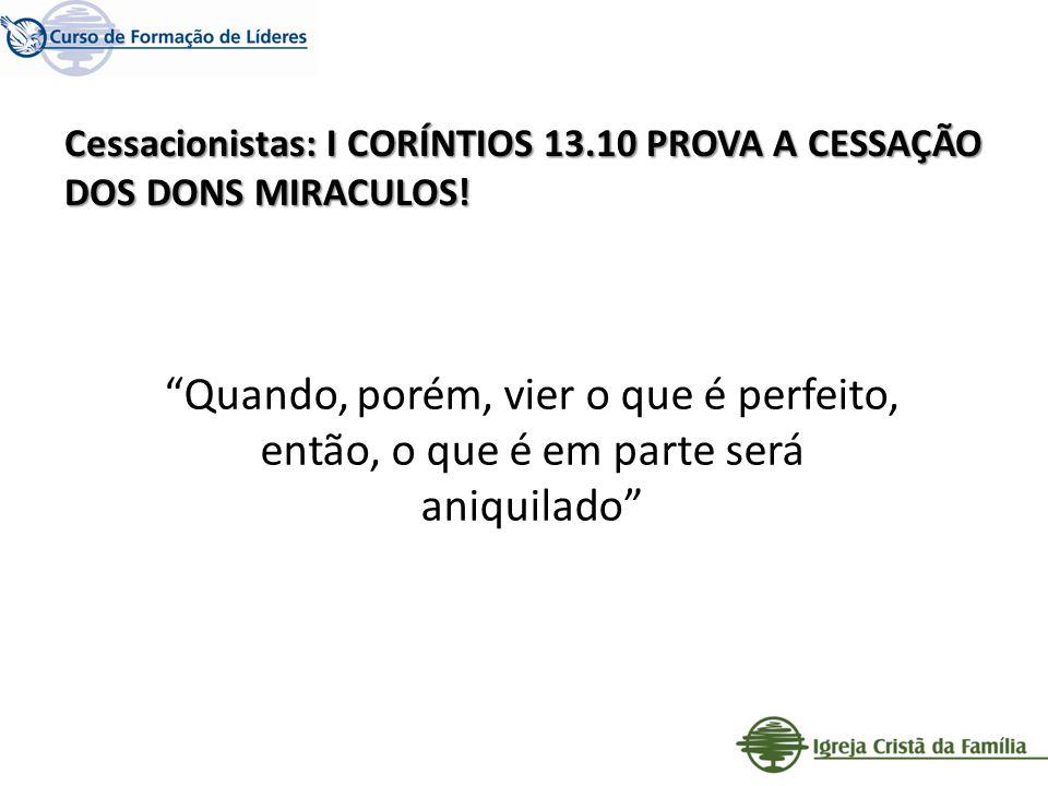 Cessacionistas: I CORÍNTIOS 13.10 PROVA A CESSAÇÃO DOS DONS MIRACULOS!