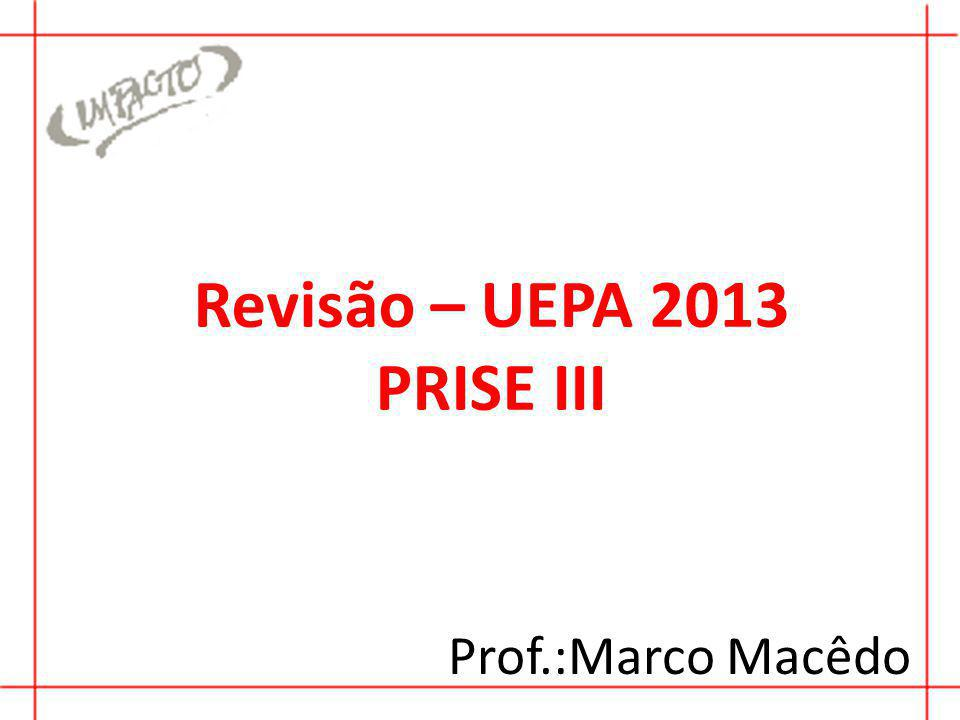 Revisão – UEPA 2013 PRISE III