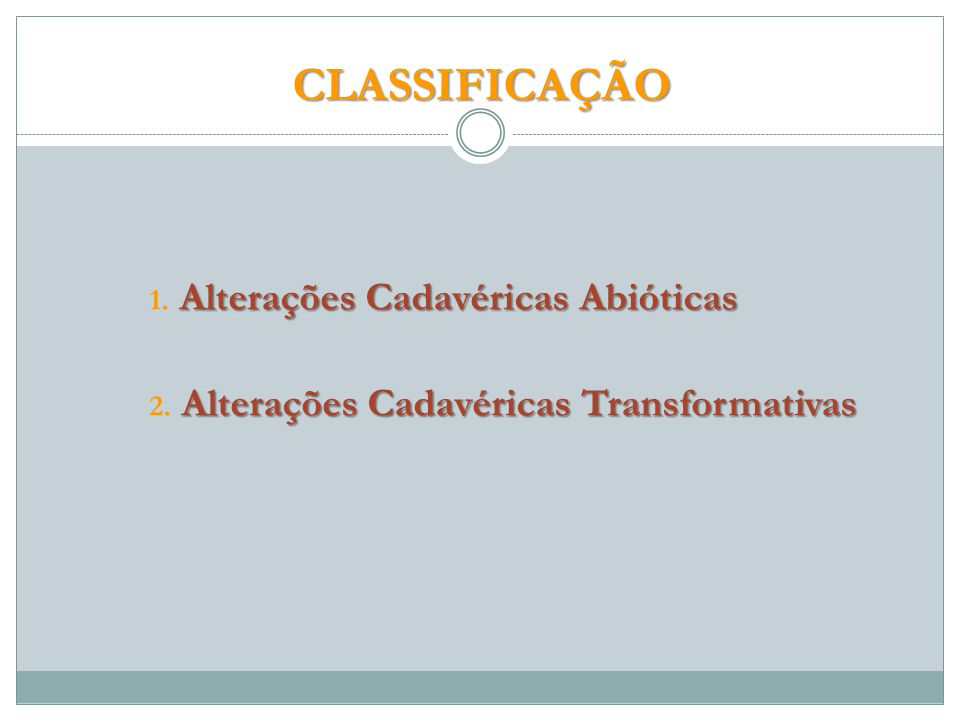 CLASSIFICAÇÃO Alterações Cadavéricas Abióticas