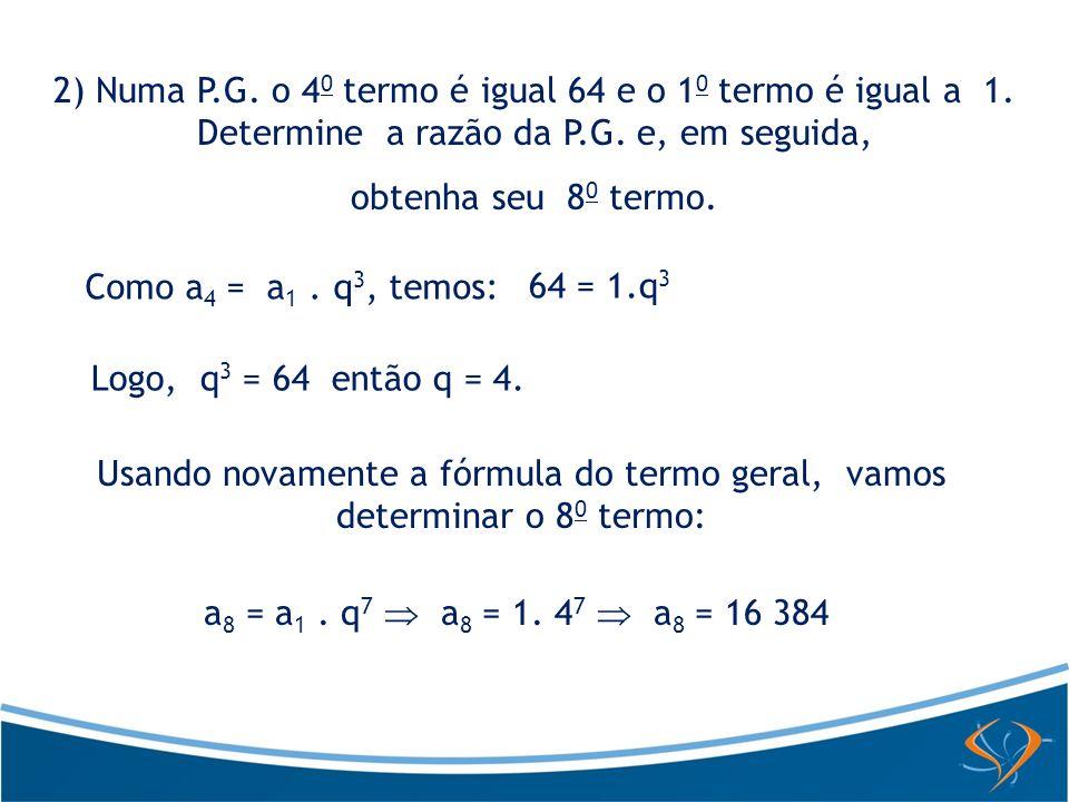 2) Numa P. G. o 40 termo é igual 64 e o 10 termo é igual a 1