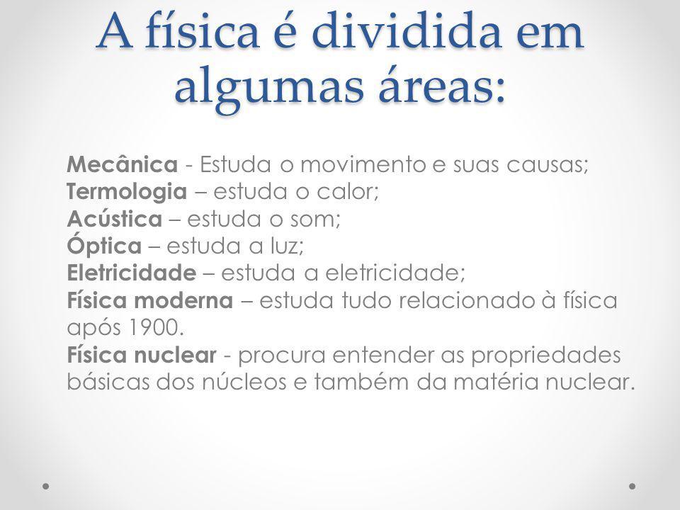 A física é dividida em algumas áreas: