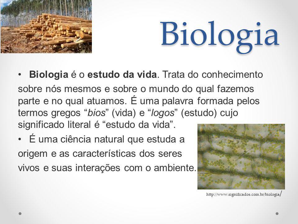 Biologia Biologia é o estudo da vida. Trata do conhecimento