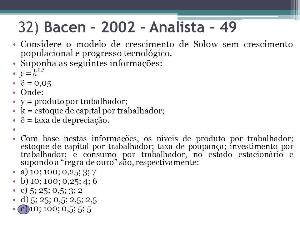 32) Bacen – 2002 – Analista – 49 Considere o modelo de crescimento de Solow sem crescimento populacional e progresso tecnológico.