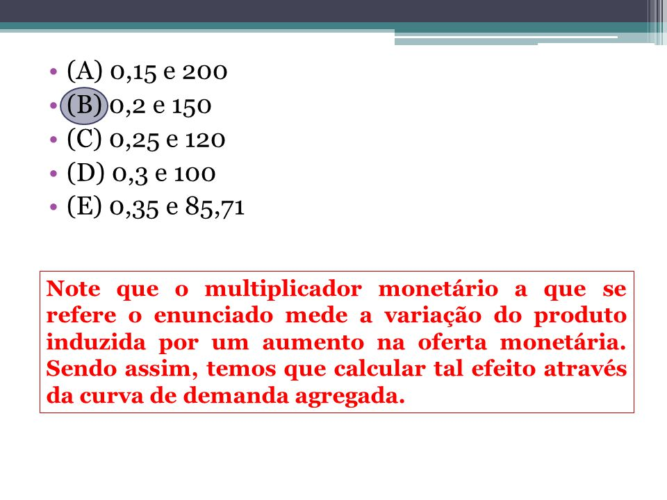 (A) 0,15 e 200 (B) 0,2 e 150. (C) 0,25 e 120. (D) 0,3 e 100. (E) 0,35 e 85,71.