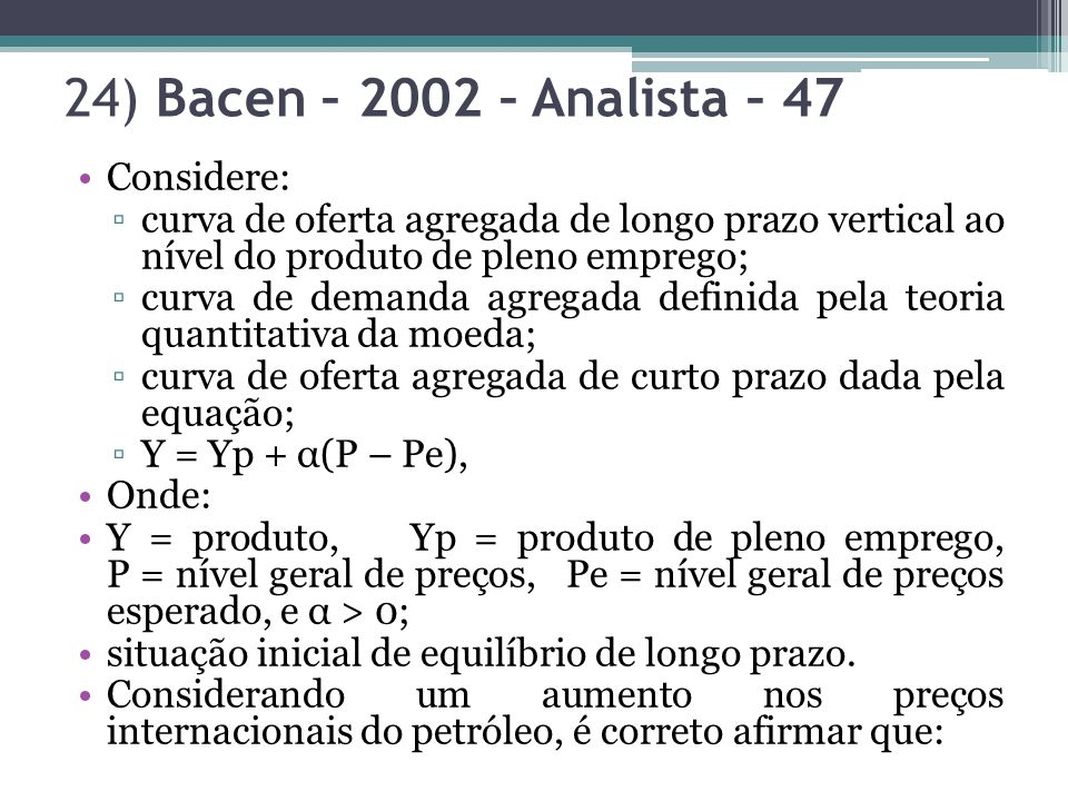 24) Bacen – 2002 – Analista – 47 Considere:
