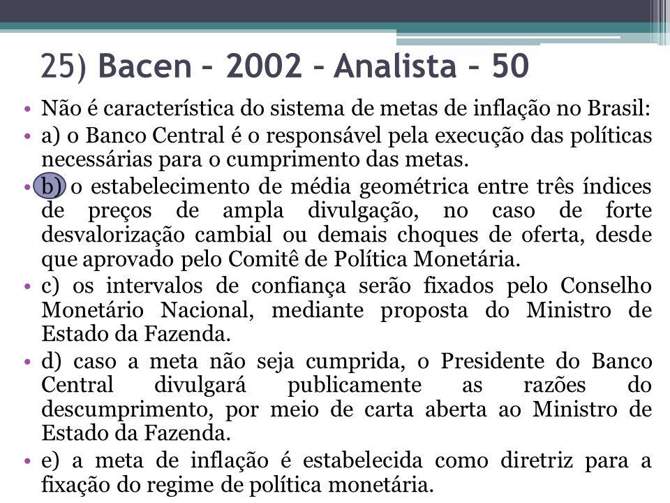 25) Bacen – 2002 – Analista – 50 Não é característica do sistema de metas de inflação no Brasil: