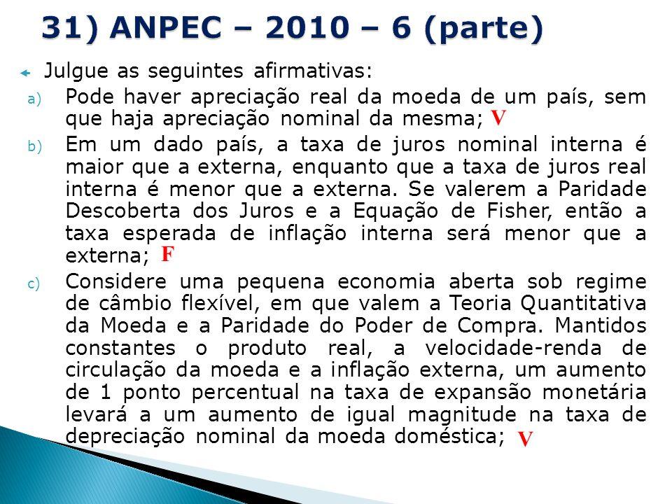 31) ANPEC – 2010 – 6 (parte) V F V Julgue as seguintes afirmativas: