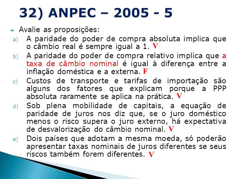 32) ANPEC – 2005 - 5 V F V V V Avalie as proposições: