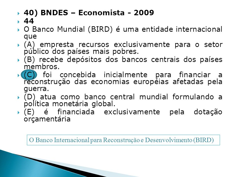 O Banco Mundial (BIRD) é uma entidade internacional que