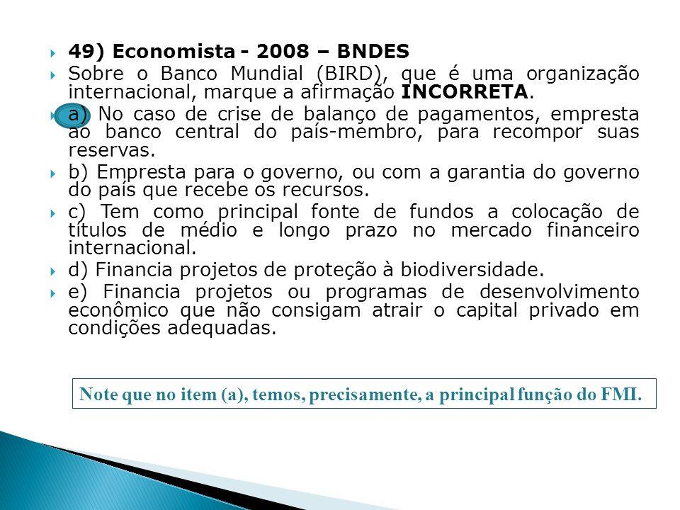 49) Economista - 2008 – BNDES Sobre o Banco Mundial (BIRD), que é uma organização internacional, marque a afirmação INCORRETA.