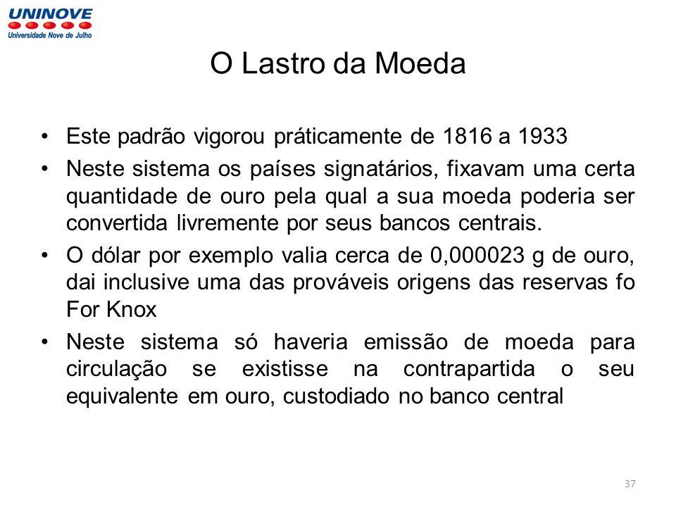 O Lastro da Moeda Este padrão vigorou práticamente de 1816 a 1933