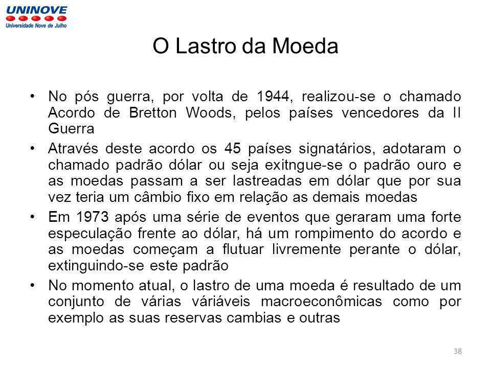 O Lastro da Moeda No pós guerra, por volta de 1944, realizou-se o chamado Acordo de Bretton Woods, pelos países vencedores da II Guerra.