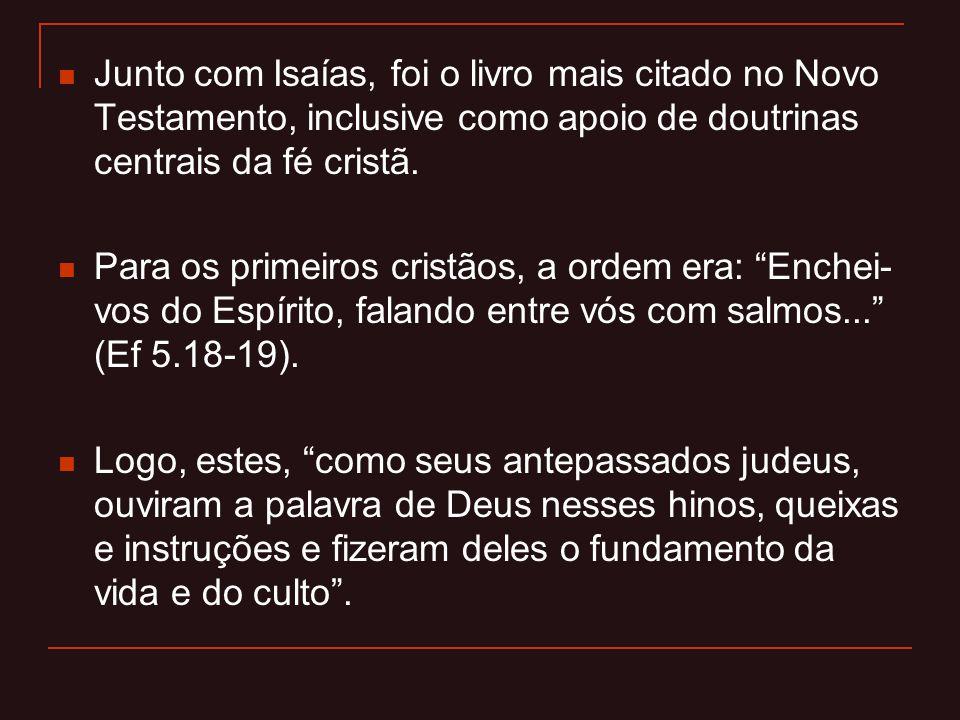 Junto com Isaías, foi o livro mais citado no Novo Testamento, inclusive como apoio de doutrinas centrais da fé cristã.