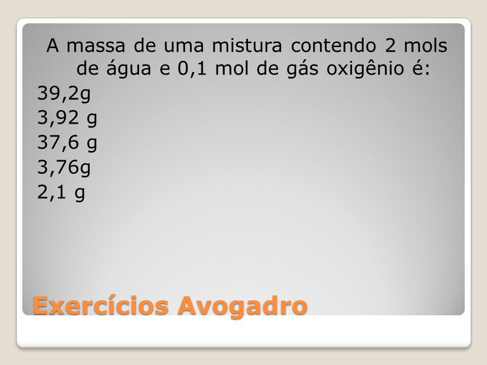 A massa de uma mistura contendo 2 mols de água e 0,1 mol de gás oxigênio é: 39,2g 3,92 g 37,6 g 3,76g 2,1 g