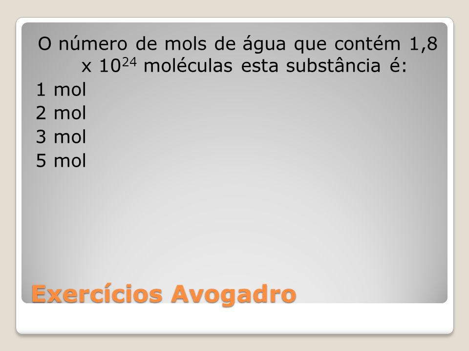 O número de mols de água que contém 1,8 x 1024 moléculas esta substância é: 1 mol 2 mol 3 mol 5 mol