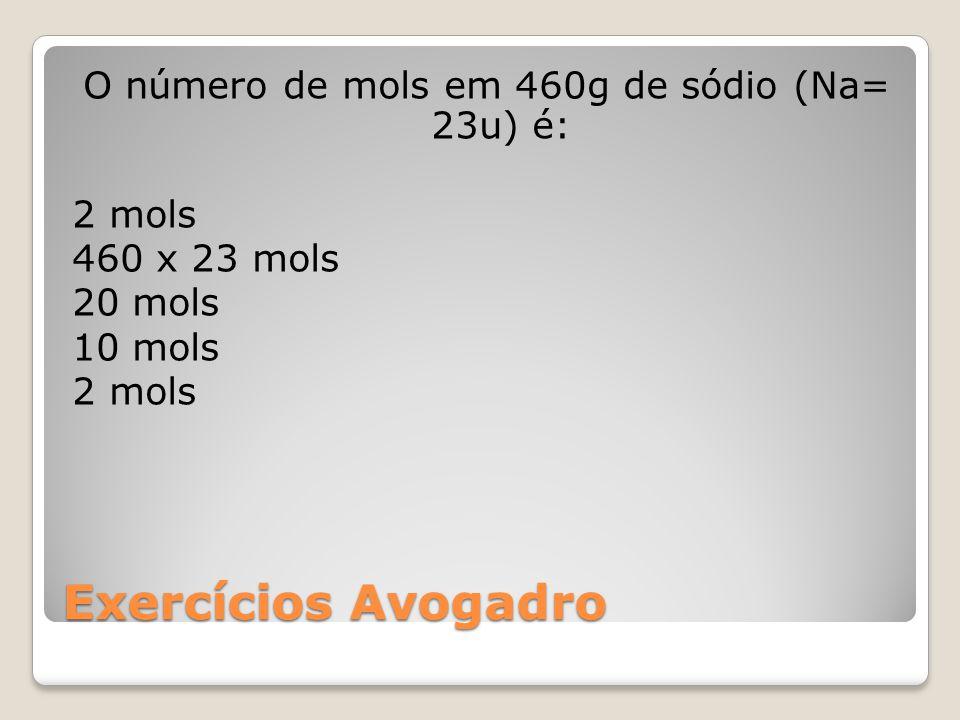 O número de mols em 460g de sódio (Na= 23u) é: 2 mols 460 x 23 mols 20 mols 10 mols