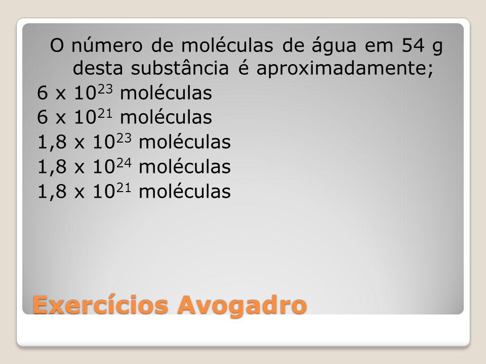 O número de moléculas de água em 54 g desta substância é aproximadamente; 6 x 1023 moléculas 6 x 1021 moléculas 1,8 x 1023 moléculas 1,8 x 1024 moléculas 1,8 x 1021 moléculas