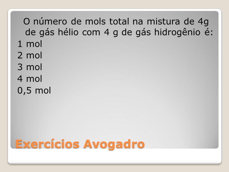O número de mols total na mistura de 4g de gás hélio com 4 g de gás hidrogênio é: 1 mol 2 mol 3 mol 4 mol 0,5 mol