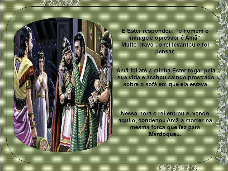 E Ester respondeu: o homem o inimigo e opressor é Amã .