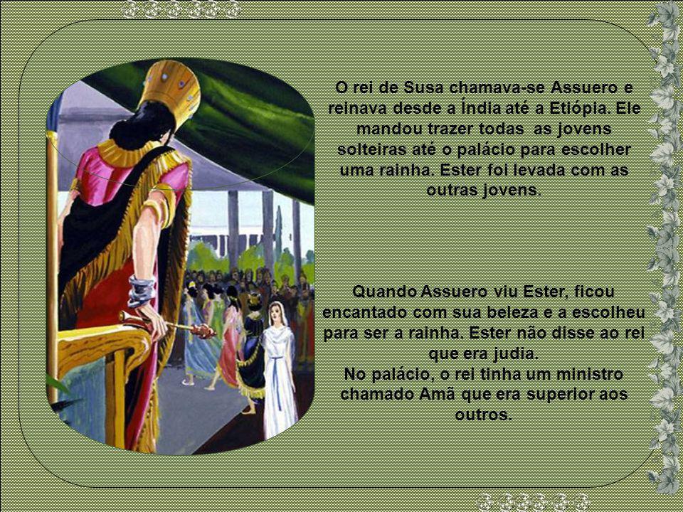 O rei de Susa chamava-se Assuero e reinava desde a Índia até a Etiópia