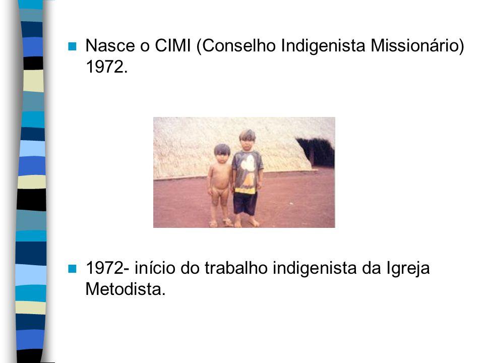Nasce o CIMI (Conselho Indigenista Missionário) 1972.