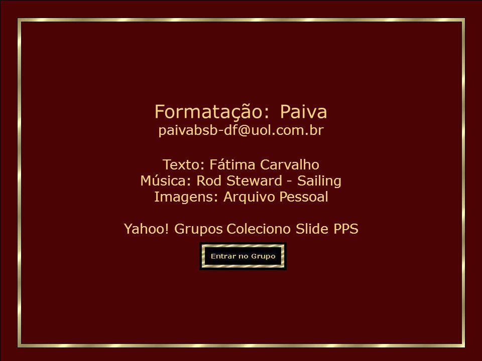 Formatação: Paiva paivabsb-df@uol.com.br Texto: Fátima Carvalho