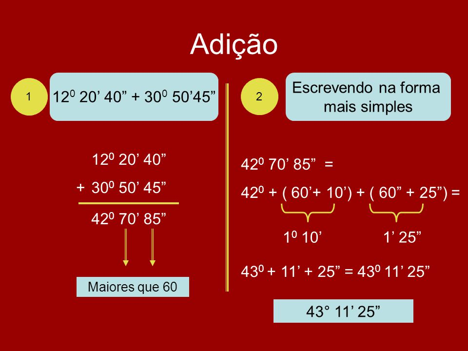 Adição 120 20' 40 + 300 50'45 Escrevendo na forma mais simples