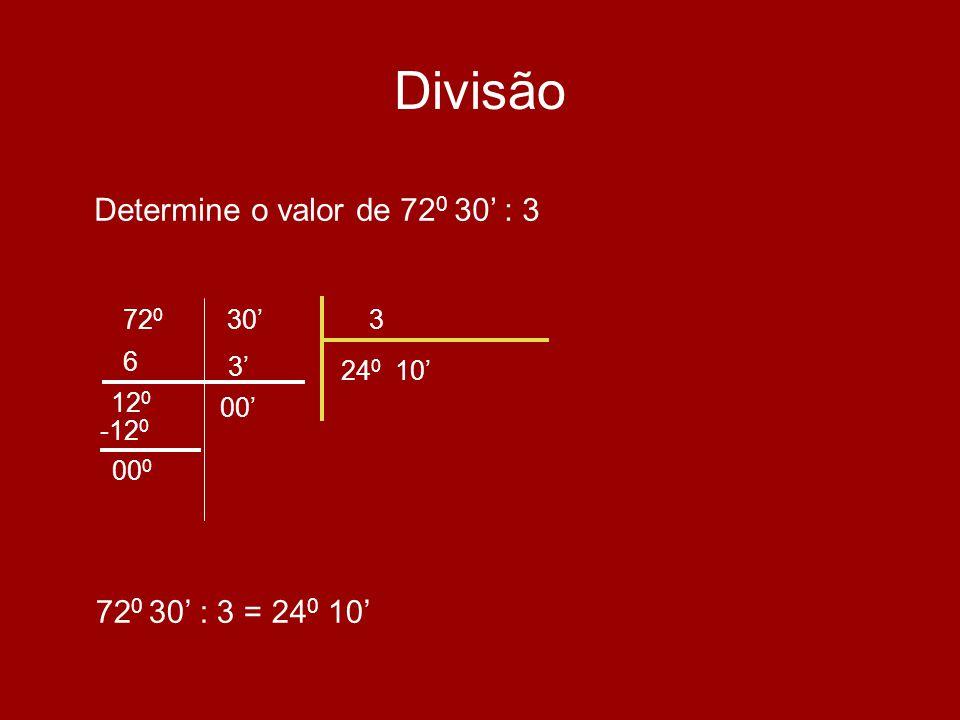 Divisão Determine o valor de 720 30' : 3 720 30' : 3 = 240 10' 720 30'