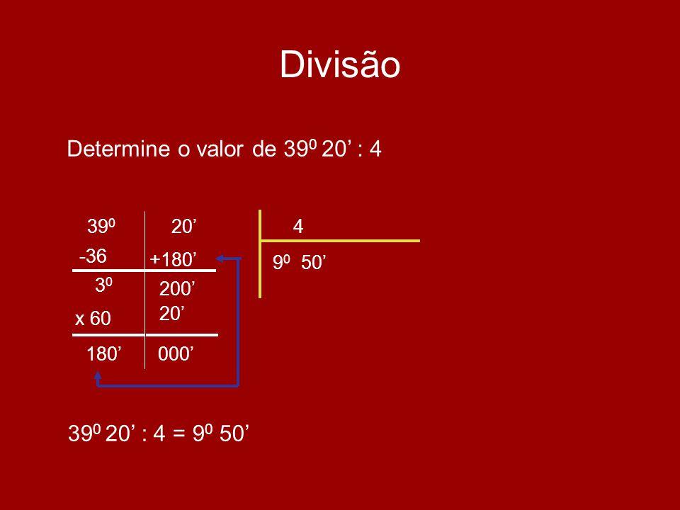 Divisão Determine o valor de 390 20' : 4 390 20' : 4 = 90 50' 390 20'