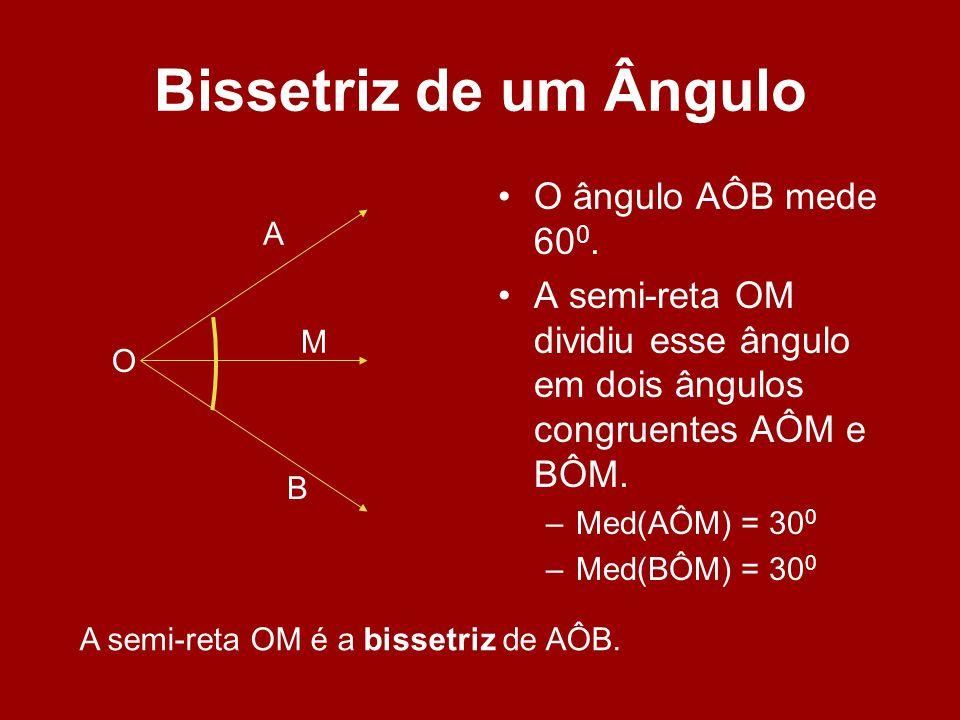 Bissetriz de um Ângulo O ângulo AÔB mede 600.