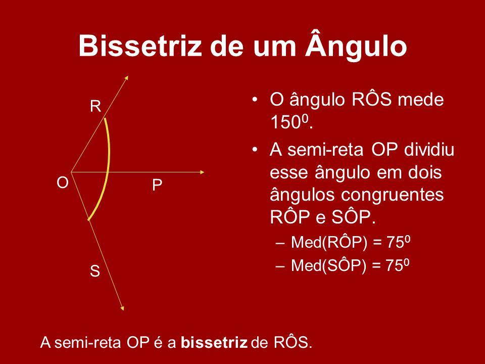 Bissetriz de um Ângulo O ângulo RÔS mede 1500.