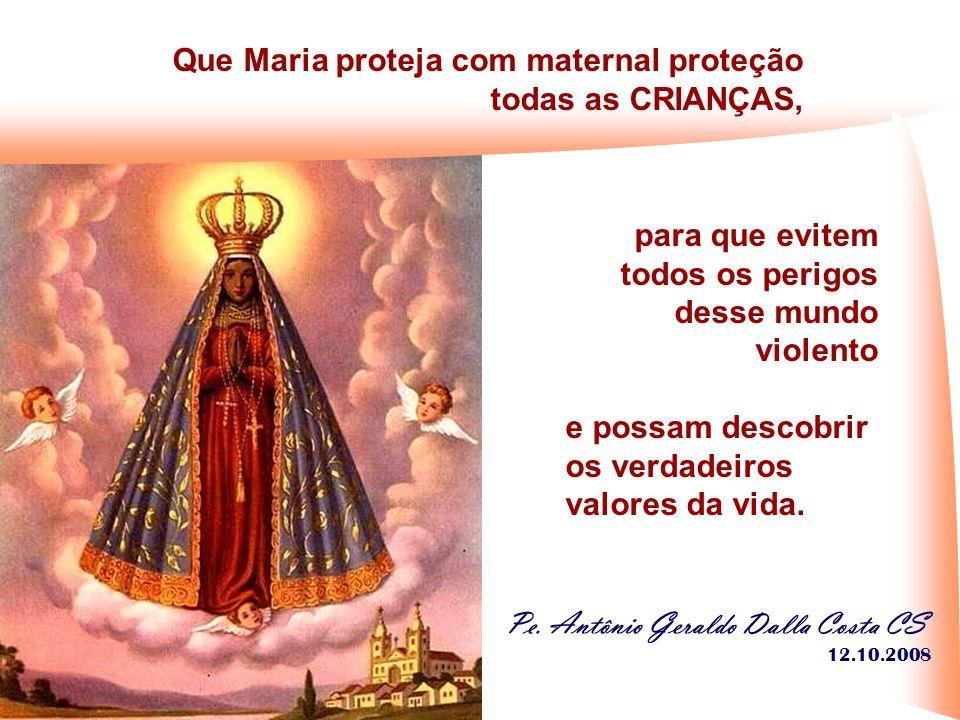 Que Maria proteja com maternal proteção todas as CRIANÇAS,