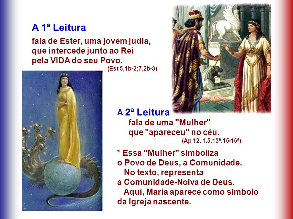 A 1ª Leitura fala de Ester, uma jovem judia, que intercede junto ao Rei pela VIDA do seu Povo.