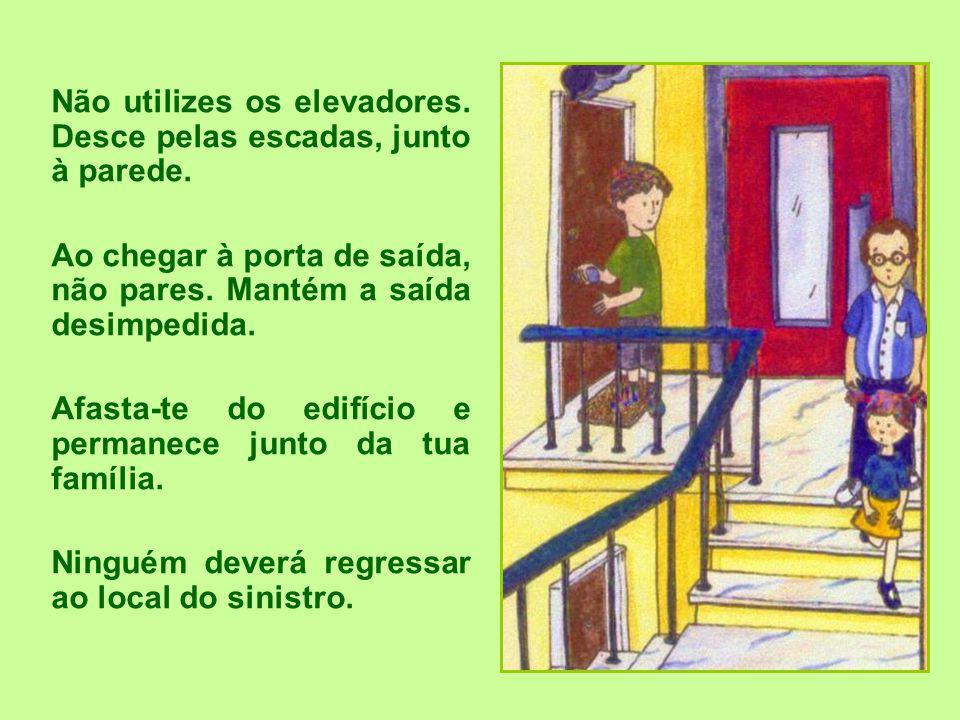 Não utilizes os elevadores. Desce pelas escadas, junto à parede.