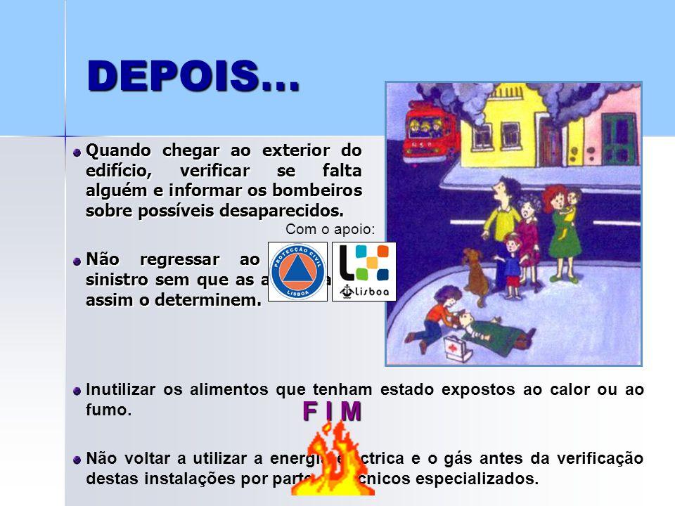 DEPOIS… Quando chegar ao exterior do edifício, verificar se falta alguém e informar os bombeiros sobre possíveis desaparecidos.