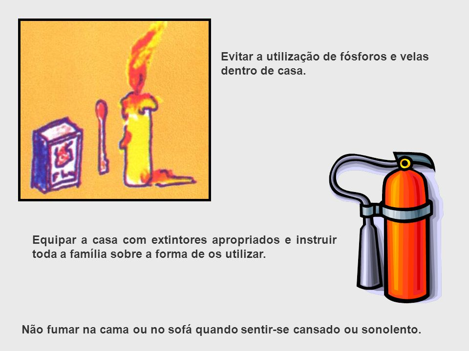 Evitar a utilização de fósforos e velas dentro de casa.