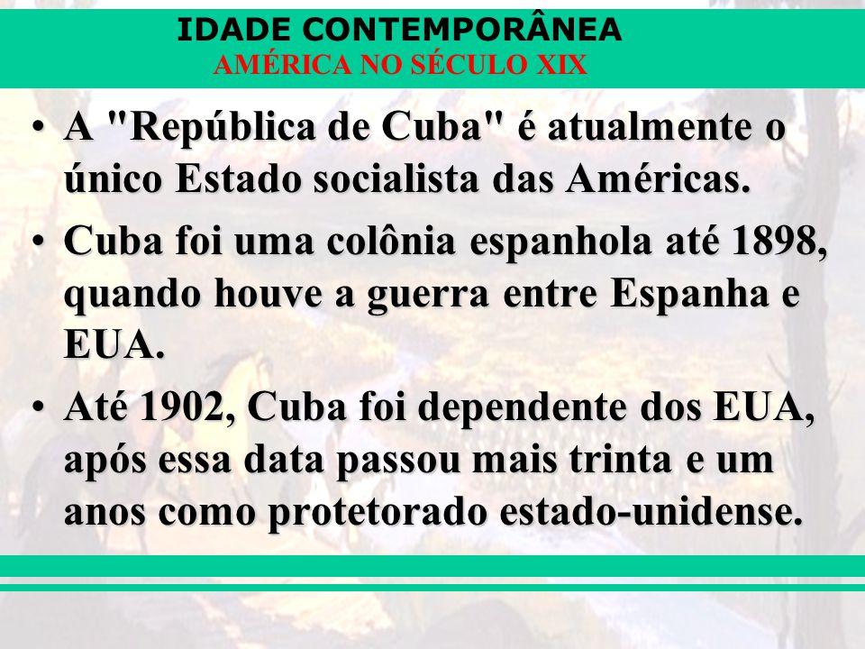 A República de Cuba é atualmente o único Estado socialista das Américas.