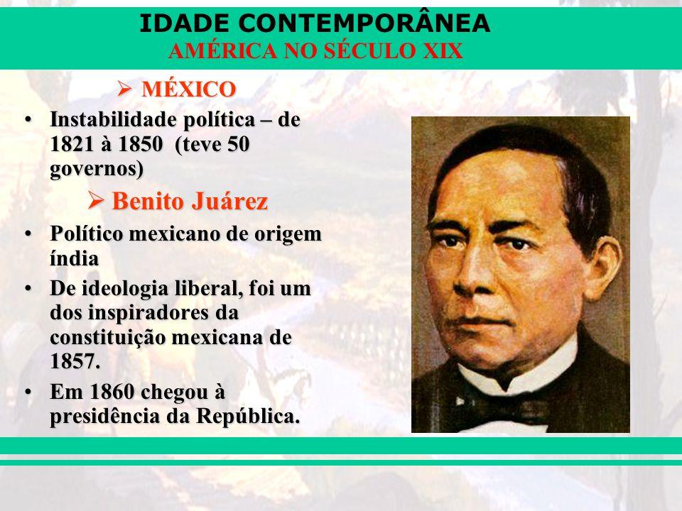 MÉXICO Instabilidade política – de 1821 à 1850 (teve 50 governos) Benito Juárez. Político mexicano de origem índia.