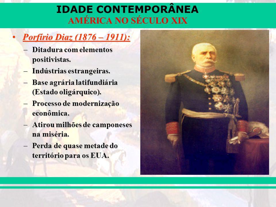 Porfírio Diaz (1876 – 1911): Ditadura com elementos positivistas.