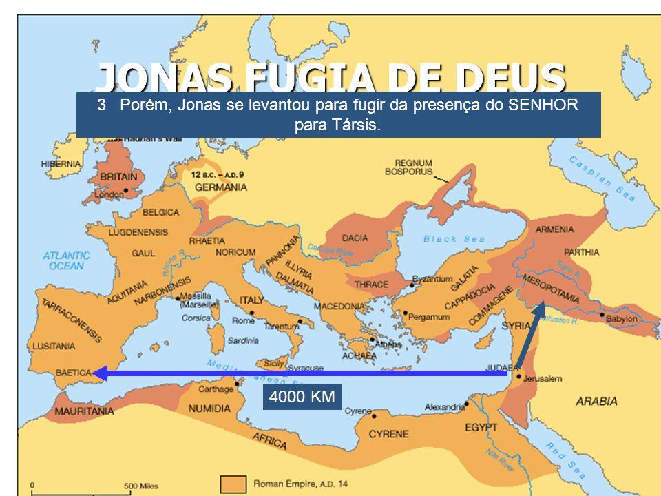 JONAS FUGIA DE DEUS 3 Porém, Jonas se levantou para fugir da presença do SENHOR para Társis.