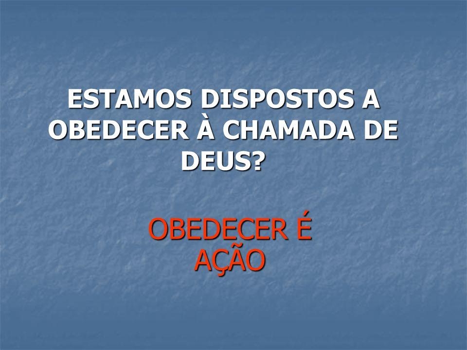 ESTAMOS DISPOSTOS A OBEDECER À CHAMADA DE DEUS