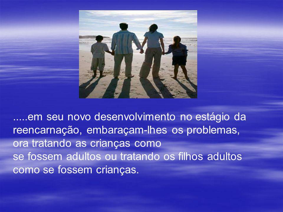 .....em seu novo desenvolvimento no estágio da reencarnação, embaraçam-lhes os problemas,