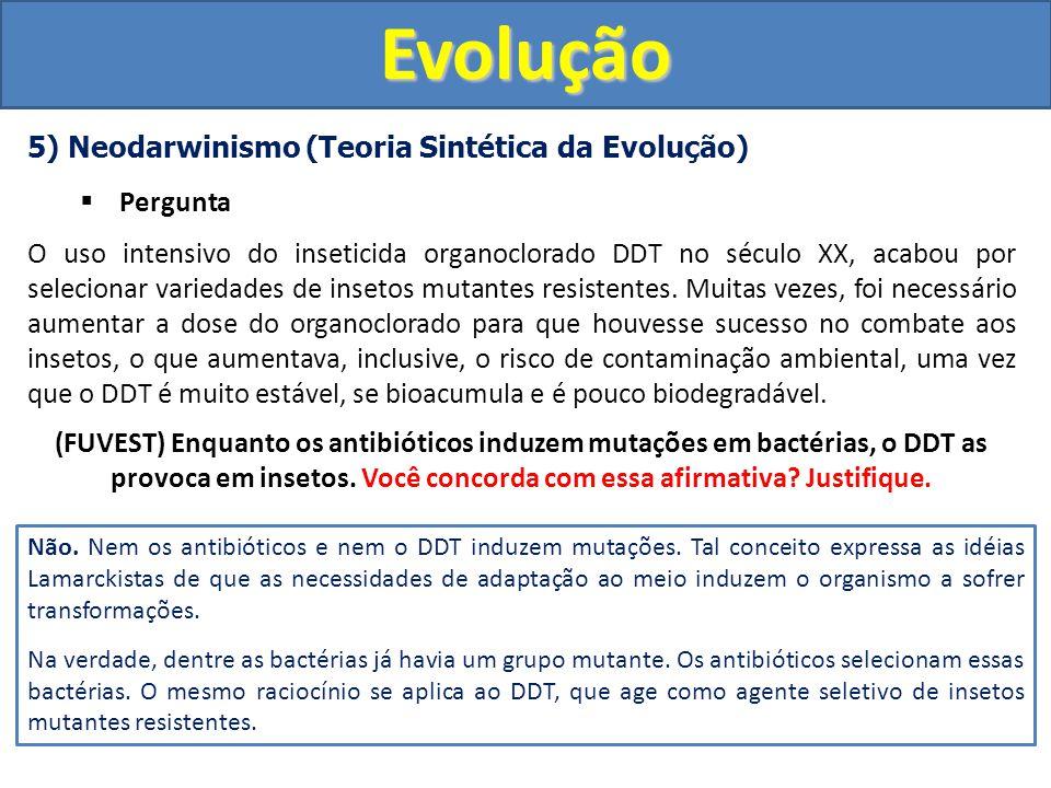 Evolução 5) Neodarwinismo (Teoria Sintética da Evolução) Pergunta