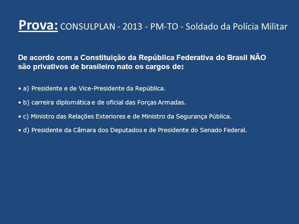 Prova: CONSULPLAN - 2013 - PM-TO - Soldado da Polícia Militar
