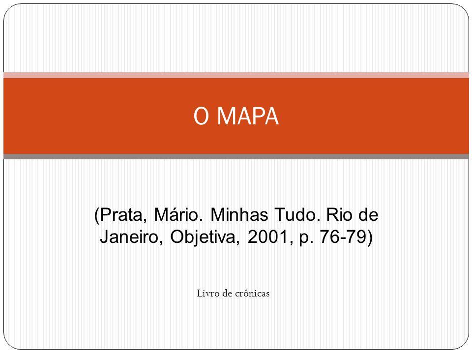(Prata, Mário. Minhas Tudo. Rio de Janeiro, Objetiva, 2001, p. 76-79)
