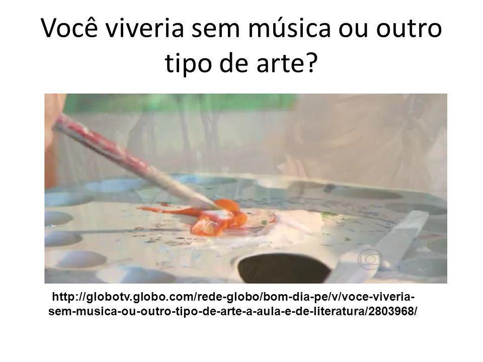Você viveria sem música ou outro tipo de arte