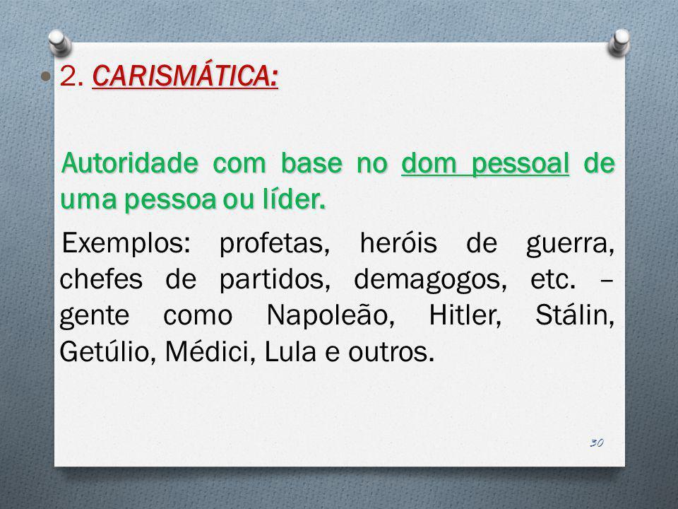 2. CARISMÁTICA: Autoridade com base no dom pessoal de uma pessoa ou líder.